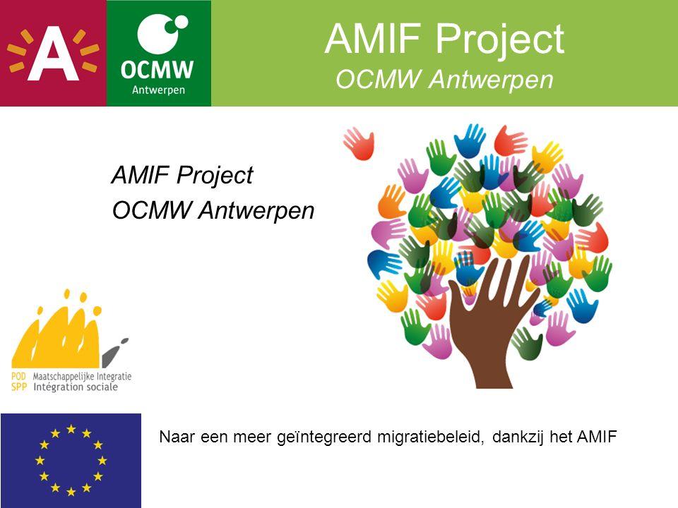 AMIF Project OCMW Antwerpen AMIF Project OCMW Antwerpen Naar een meer geïntegreerd migratiebeleid, dankzij het AMIF