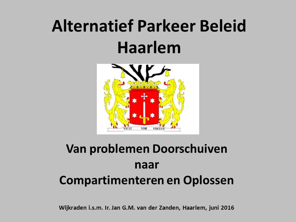 Alternatief Parkeer Beleid Haarlem Van problemen Doorschuiven naar Compartimenteren en Oplossen Wijkraden i.s.m.