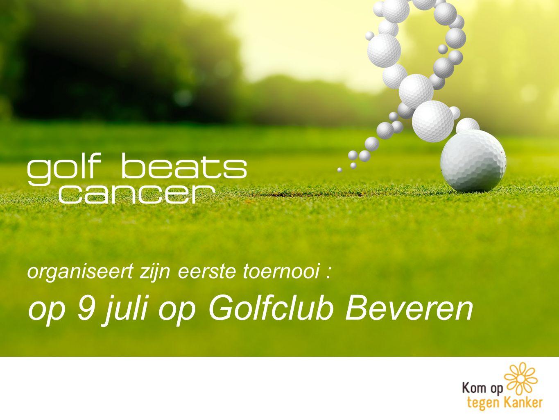 op 9 juli op Golfclub Beveren organiseert zijn eerste toernooi :