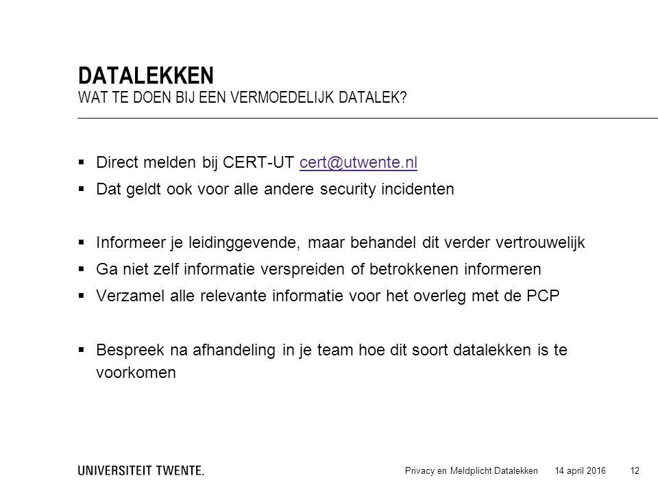  Direct melden bij CERT-UT cert@utwente.nlcert@utwente.nl  Dat geldt ook voor alle andere security incidenten  Informeer je leidinggevende, maar be