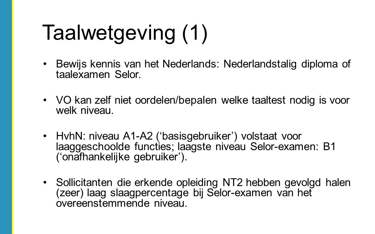 Bewijs kennis van het Nederlands: Nederlandstalig diploma of taalexamen Selor. VO kan zelf niet oordelen/bepalen welke taaltest nodig is voor welk niv