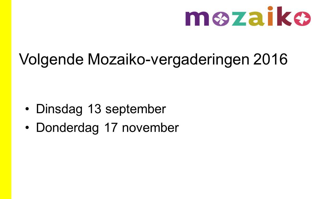 Volgende Mozaiko-vergaderingen 2016 Dinsdag 13 september Donderdag 17 november