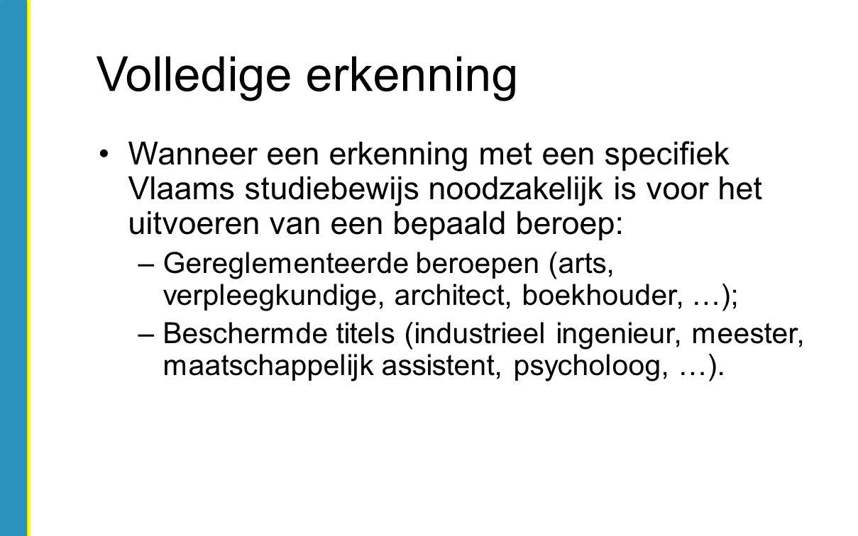Wanneer een erkenning met een specifiek Vlaams studiebewijs noodzakelijk is voor het uitvoeren van een bepaald beroep: –Gereglementeerde beroepen (art