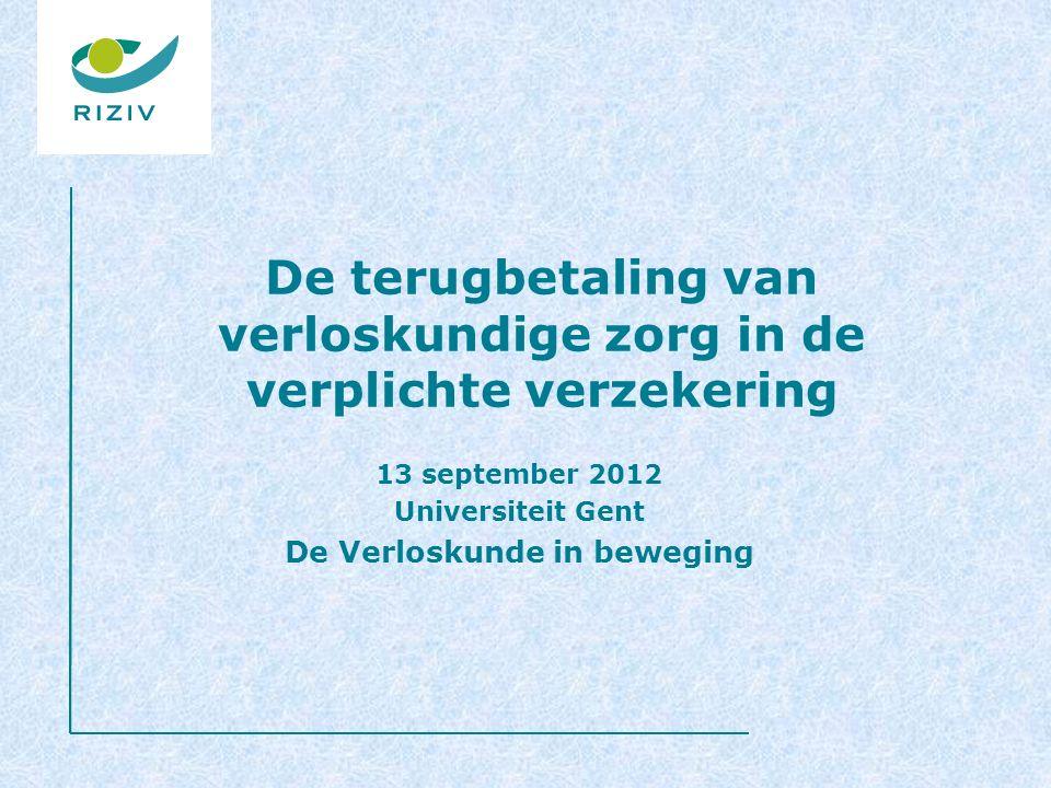 De terugbetaling van verloskundige zorg in de verplichte verzekering 13 september 2012 Universiteit Gent De Verloskunde in beweging
