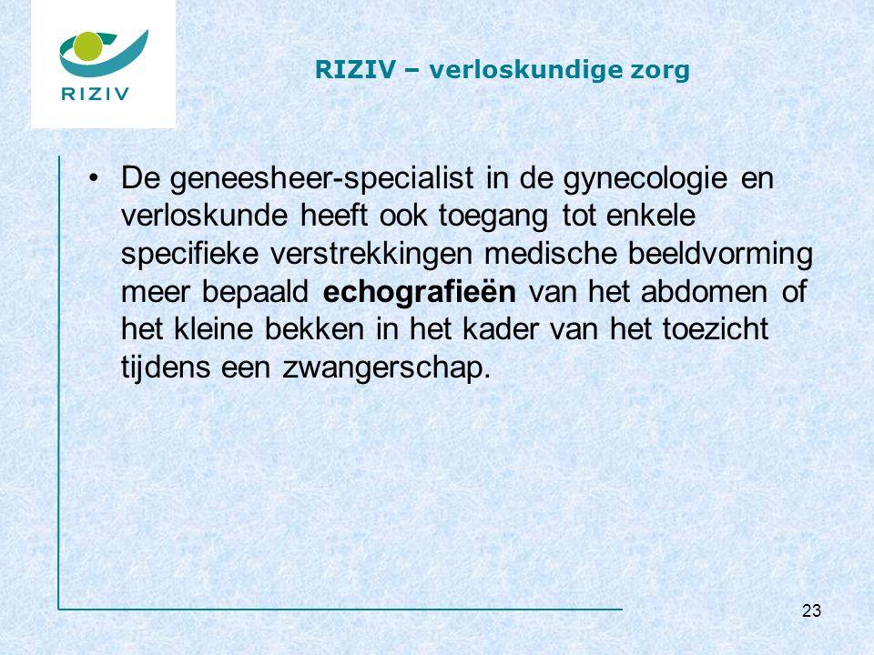 RIZIV – verloskundige zorg De geneesheer-specialist in de gynecologie en verloskunde heeft ook toegang tot enkele specifieke verstrekkingen medische beeldvorming meer bepaald echografieën van het abdomen of het kleine bekken in het kader van het toezicht tijdens een zwangerschap.