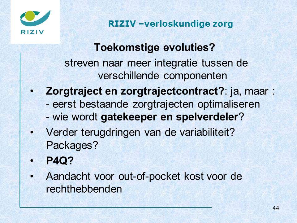 RIZIV –verloskundige zorg Toekomstige evoluties? streven naar meer integratie tussen de verschillende componenten Zorgtraject en zorgtrajectcontract?:
