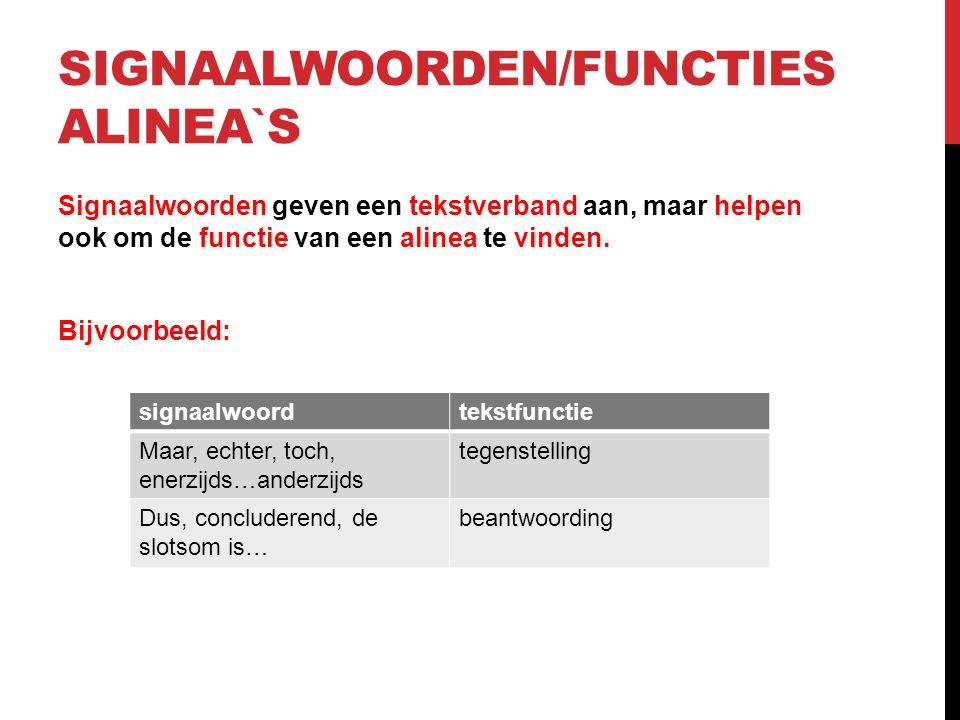 SIGNAALWOORDEN/FUNCTIES ALINEA`S Signaalwoorden geven een tekstverband aan, maar helpen ook om de functie van een alinea te vinden.