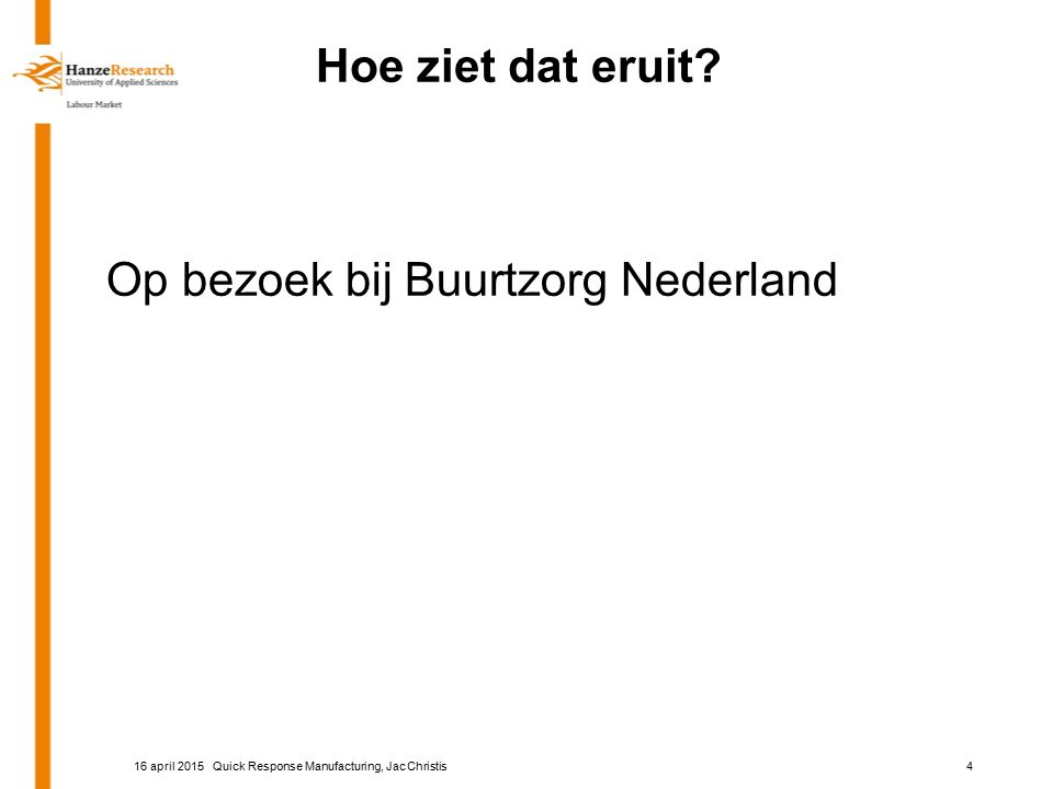 Hoe ziet dat eruit? Op bezoek bij Buurtzorg Nederland Quick Response Manufacturing, Jac Christis416 april 2015