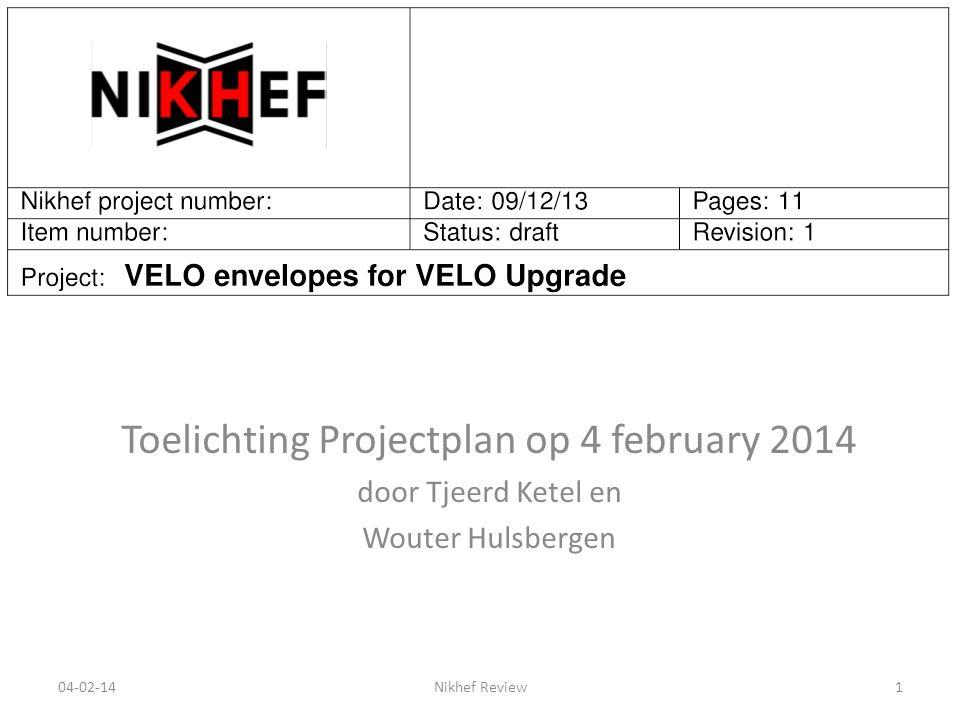 Toelichting Projectplan op 4 february 2014 door Tjeerd Ketel en Wouter Hulsbergen 04-02-14Nikhef Review1