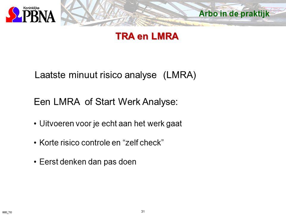 31 6650_700 Laatste minuut risico analyse (LMRA) Een LMRA of Start Werk Analyse: Uitvoeren voor je echt aan het werk gaat Korte risico controle en zelf check Eerst denken dan pas doen TRA en LMRA Arbo in de praktijk