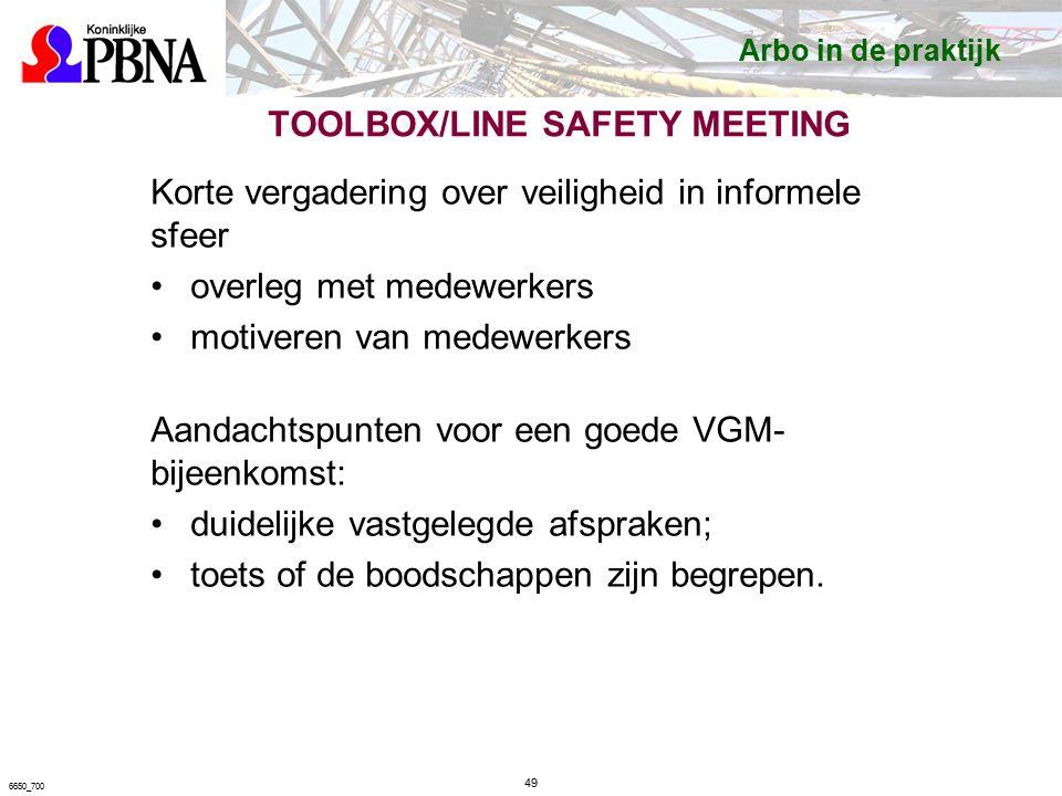TOOLBOX/LINE SAFETY MEETING Korte vergadering over veiligheid in informele sfeer overleg met medewerkers motiveren van medewerkers Aandachtspunten voor een goede VGM- bijeenkomst: duidelijke vastgelegde afspraken; toets of de boodschappen zijn begrepen.