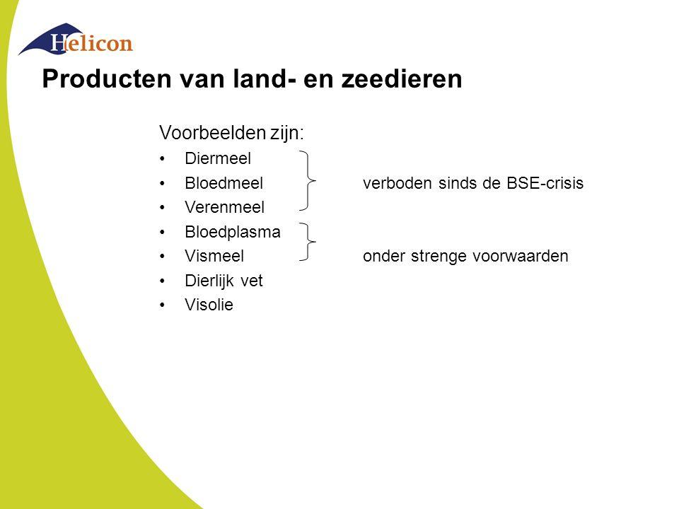 Producten van land- en zeedieren Voorbeelden zijn: Diermeel Bloedmeelverboden sinds de BSE-crisis Verenmeel Bloedplasma Vismeelonder strenge voorwaard