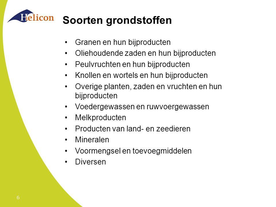 6 Soorten grondstoffen Granen en hun bijproducten Oliehoudende zaden en hun bijproducten Peulvruchten en hun bijproducten Knollen en wortels en hun bi
