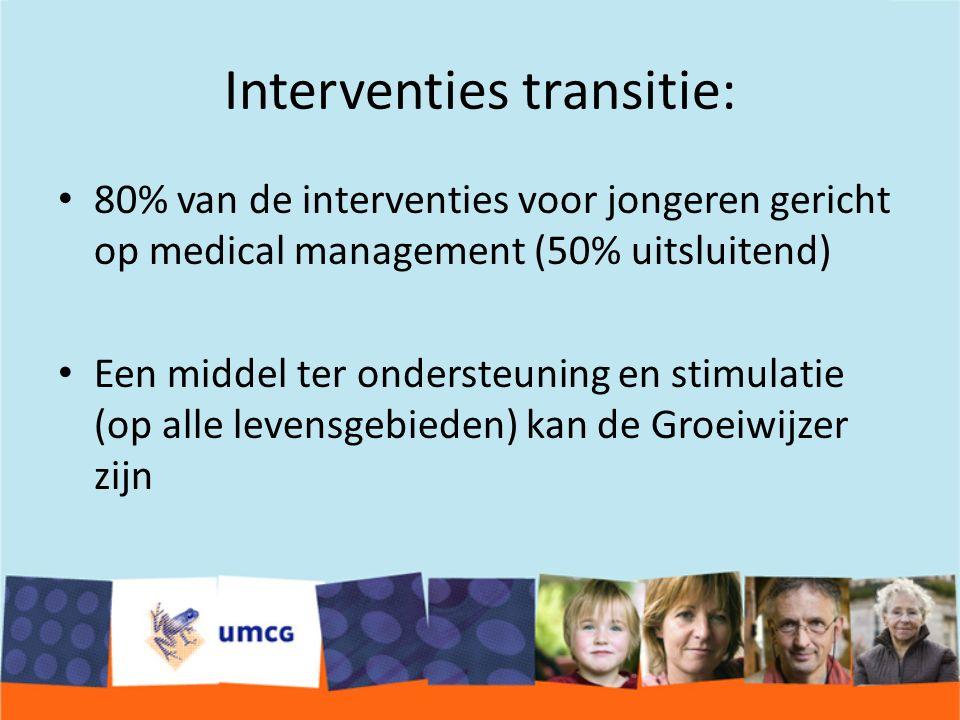 Interventies transitie: 80% van de interventies voor jongeren gericht op medical management (50% uitsluitend) Een middel ter ondersteuning en stimulatie (op alle levensgebieden) kan de Groeiwijzer zijn