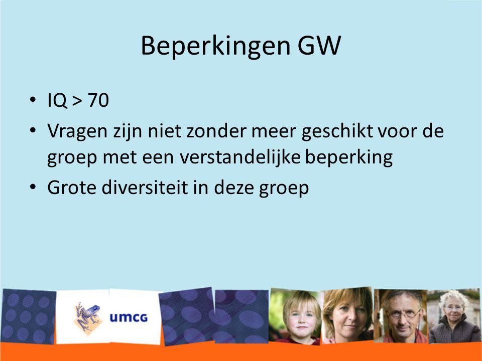 Beperkingen GW IQ > 70 Vragen zijn niet zonder meer geschikt voor de groep met een verstandelijke beperking Grote diversiteit in deze groep