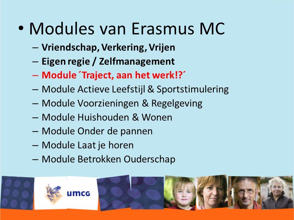 Modules van Erasmus MC – Vriendschap, Verkering, Vrijen – Eigen regie / Zelfmanagement – Module ´Traject, aan het werk! ´ – Module Actieve Leefstijl & Sportstimulering – Module Voorzieningen & Regelgeving – Module Huishouden & Wonen – Module Onder de pannen – Module Laat je horen – Module Betrokken Ouderschap