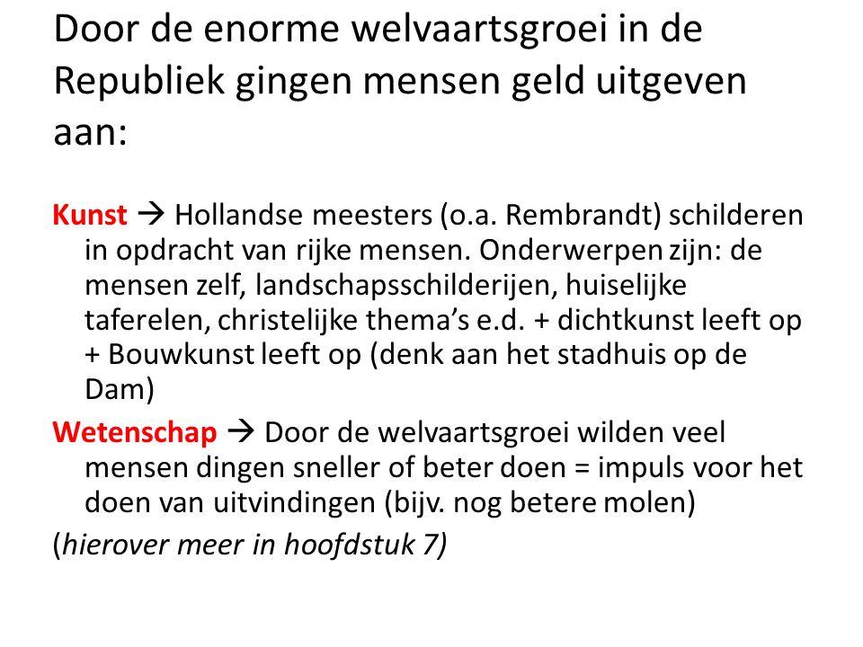 Door de enorme welvaartsgroei in de Republiek gingen mensen geld uitgeven aan: Kunst  Hollandse meesters (o.a.