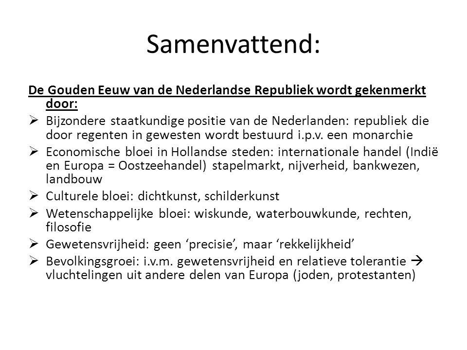 Samenvattend: De Gouden Eeuw van de Nederlandse Republiek wordt gekenmerkt door:  Bijzondere staatkundige positie van de Nederlanden: republiek die door regenten in gewesten wordt bestuurd i.p.v.