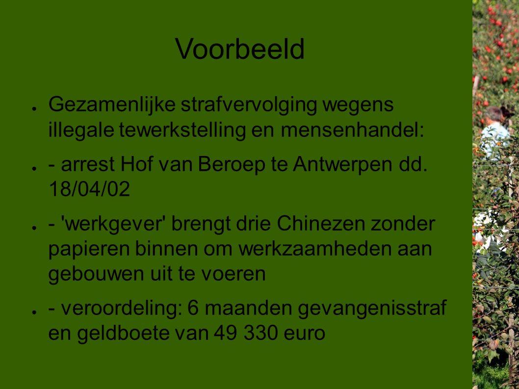 Voorbeeld ● Gezamenlijke strafvervolging wegens illegale tewerkstelling en mensenhandel: ● - arrest Hof van Beroep te Antwerpen dd.