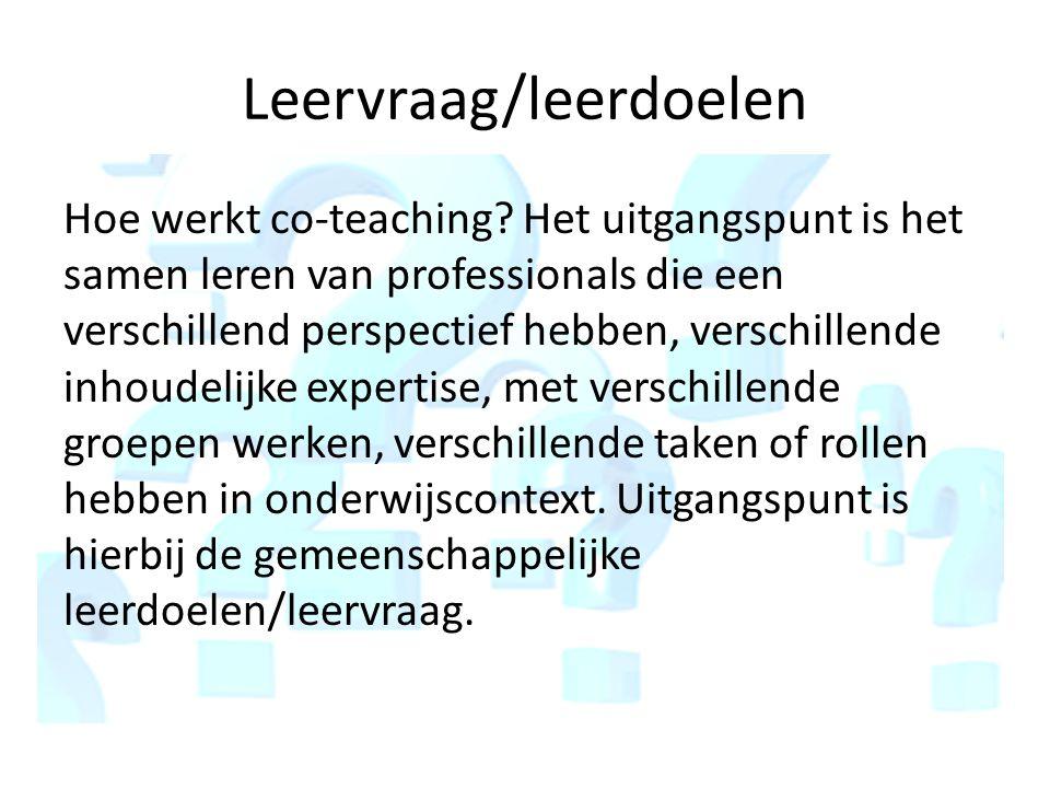 Leervraag/leerdoelen Hoe werkt co-teaching.