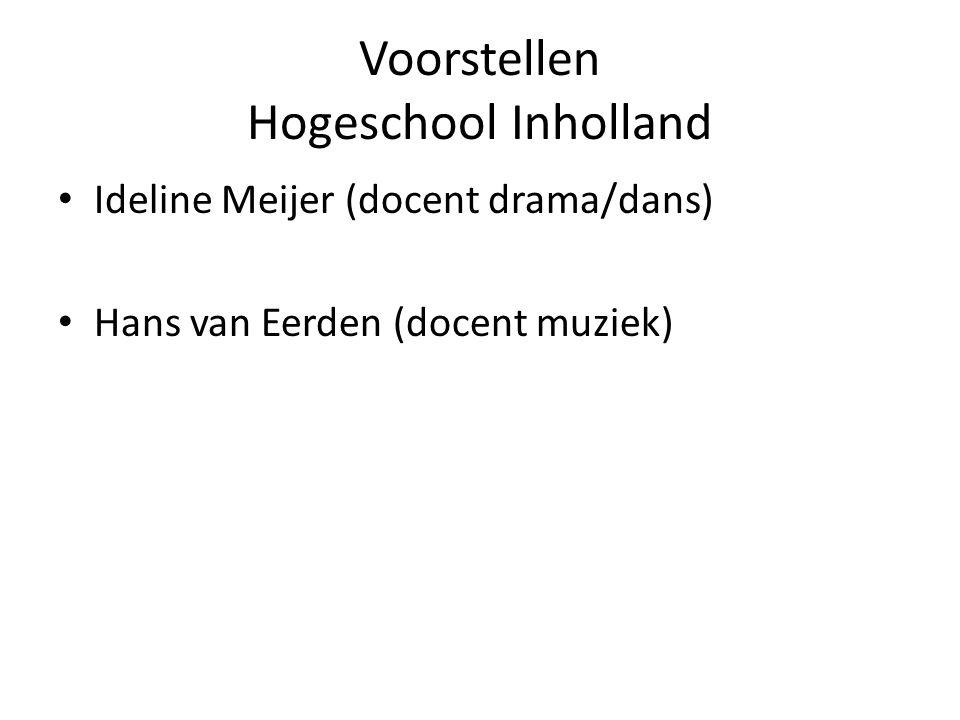 Voorstellen Hogeschool Inholland Ideline Meijer (docent drama/dans) Hans van Eerden (docent muziek)