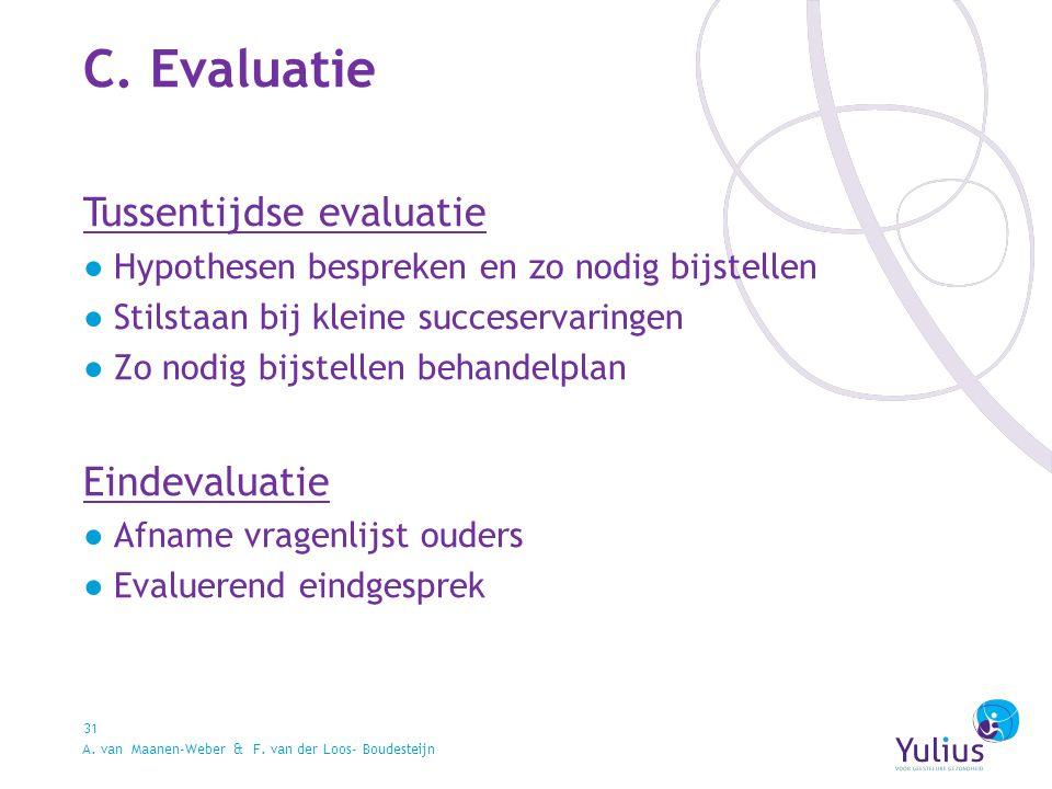C. Evaluatie 31 Tussentijdse evaluatie ●Hypothesen bespreken en zo nodig bijstellen ●Stilstaan bij kleine succeservaringen ●Zo nodig bijstellen behand