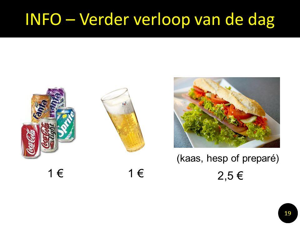 INFO – Verder verloop van de dag 1010 19 2,5 € 1 € (kaas, hesp of preparé)