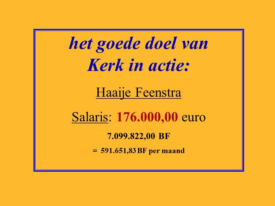 het goede doel van het Astma fonds: Michael Rutgers Salaris: 125.000,00 euro 5.042.488,00 BF = 420.207,33 BF per maand