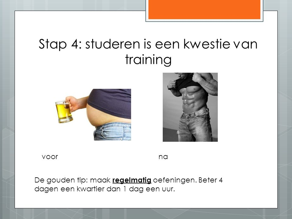 Stap 4: studeren is een kwestie van training voorna De gouden tip: maak regelmatig oefeningen.