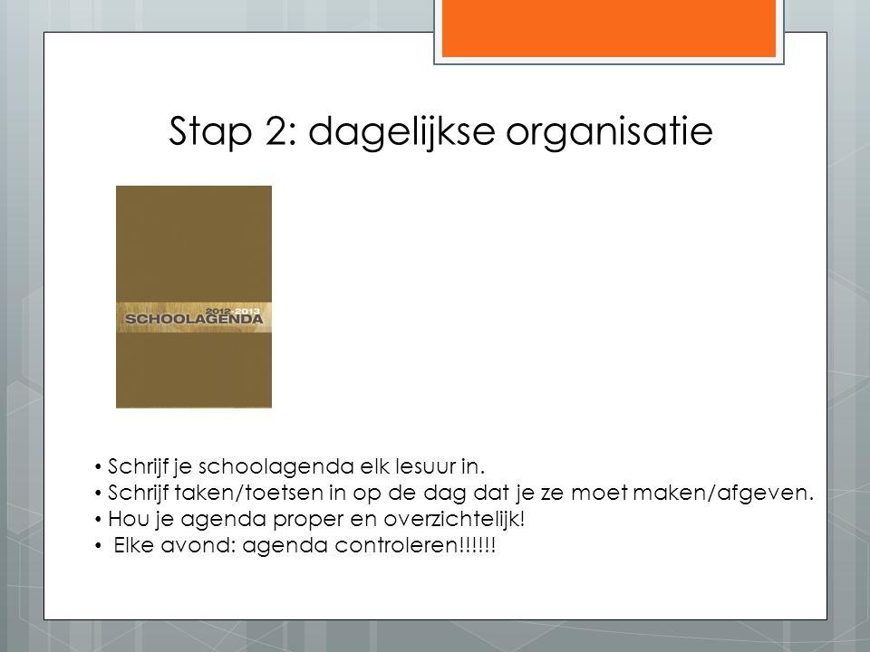 Stap 2: dagelijkse organisatie Schrijf je schoolagenda elk lesuur in.