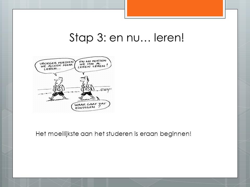 Stap 3: en nu… leren! Het moeilijkste aan het studeren is eraan beginnen!