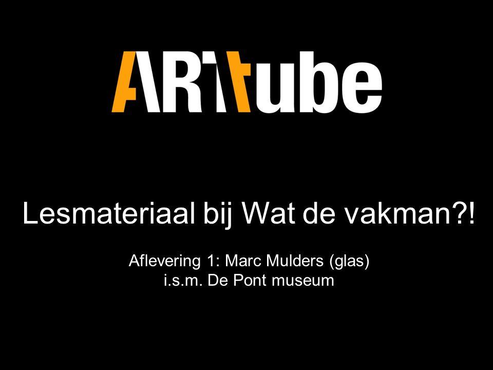 Lesmateriaal bij Wat de vakman . Aflevering 1: Marc Mulders (glas) i.s.m.