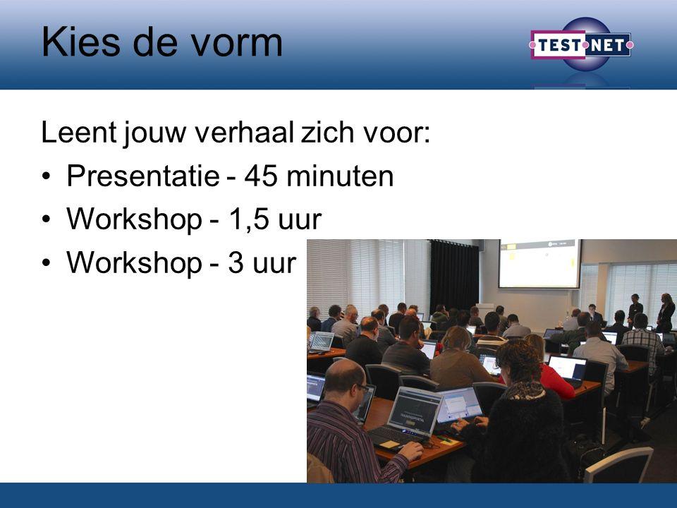 Kies de vorm Leent jouw verhaal zich voor: Presentatie - 45 minuten Workshop - 1,5 uur Workshop - 3 uur