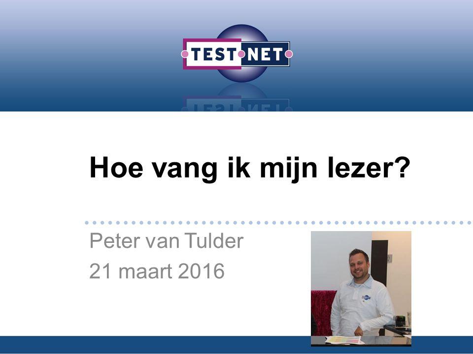 Hoe vang ik mijn lezer Peter van Tulder 21 maart 2016