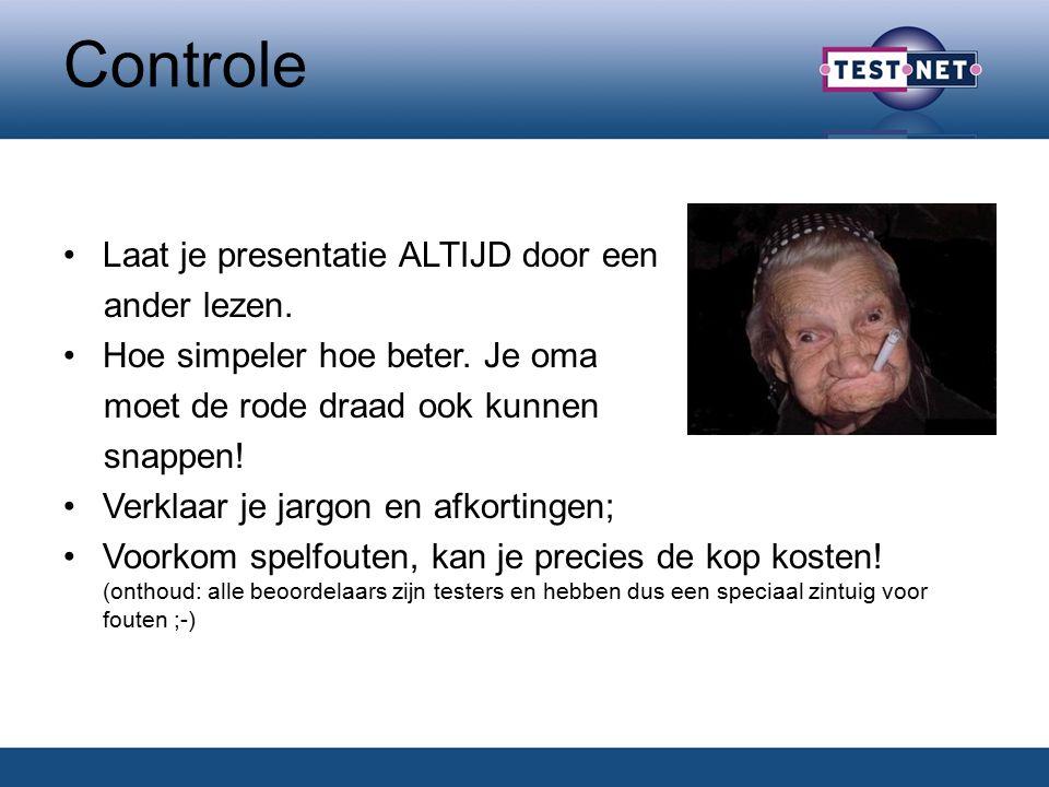 Controle Laat je presentatie ALTIJD door een ander lezen.