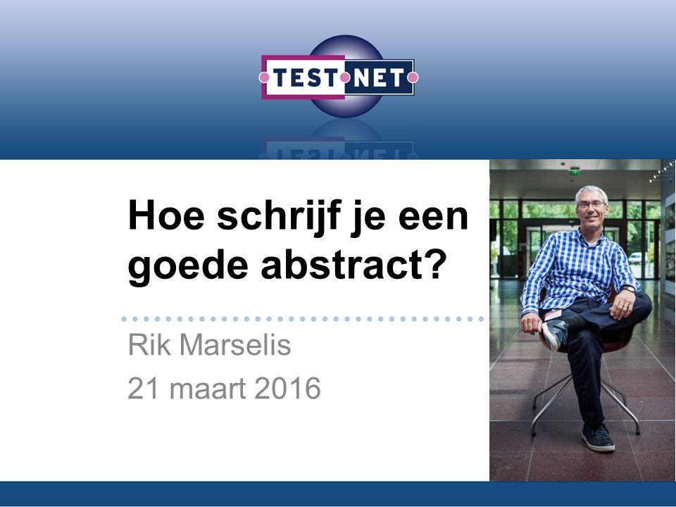 Hoe schrijf je een goede abstract Rik Marselis 21 maart 2016