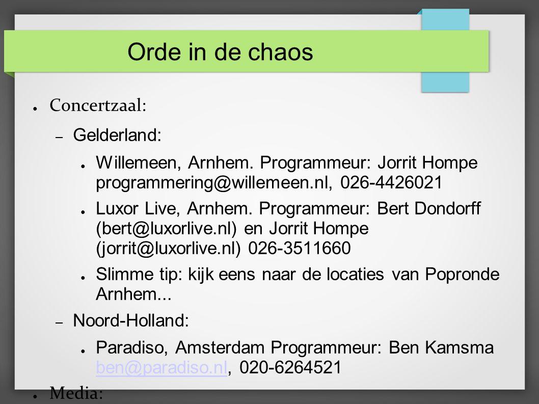Orde in de chaos ● Concertzaal: – Gelderland: ● Willemeen, Arnhem.