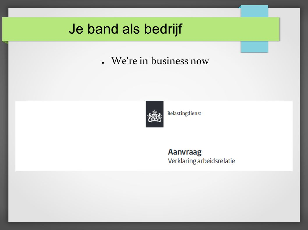 Je band als bedrijf ● We re in business now