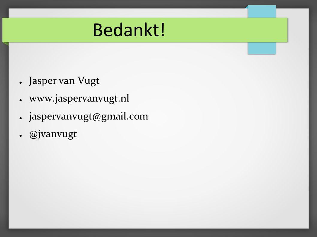 Bedankt! ● Jasper van Vugt ● www.jaspervanvugt.nl ● jaspervanvugt@gmail.com ● @jvanvugt