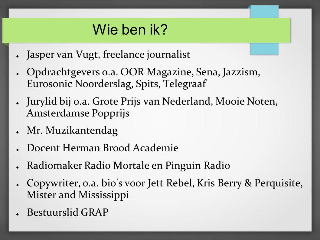 Wie ben ik. ● Jasper van Vugt, freelance journalist ● Opdrachtgevers o.a.