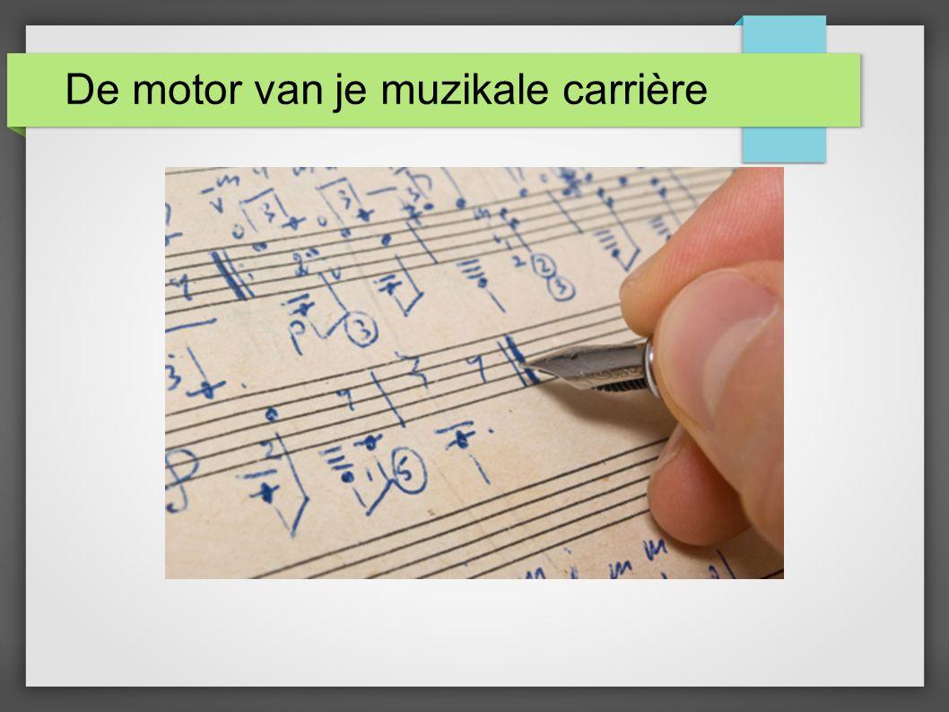 De motor van je muzikale carrière