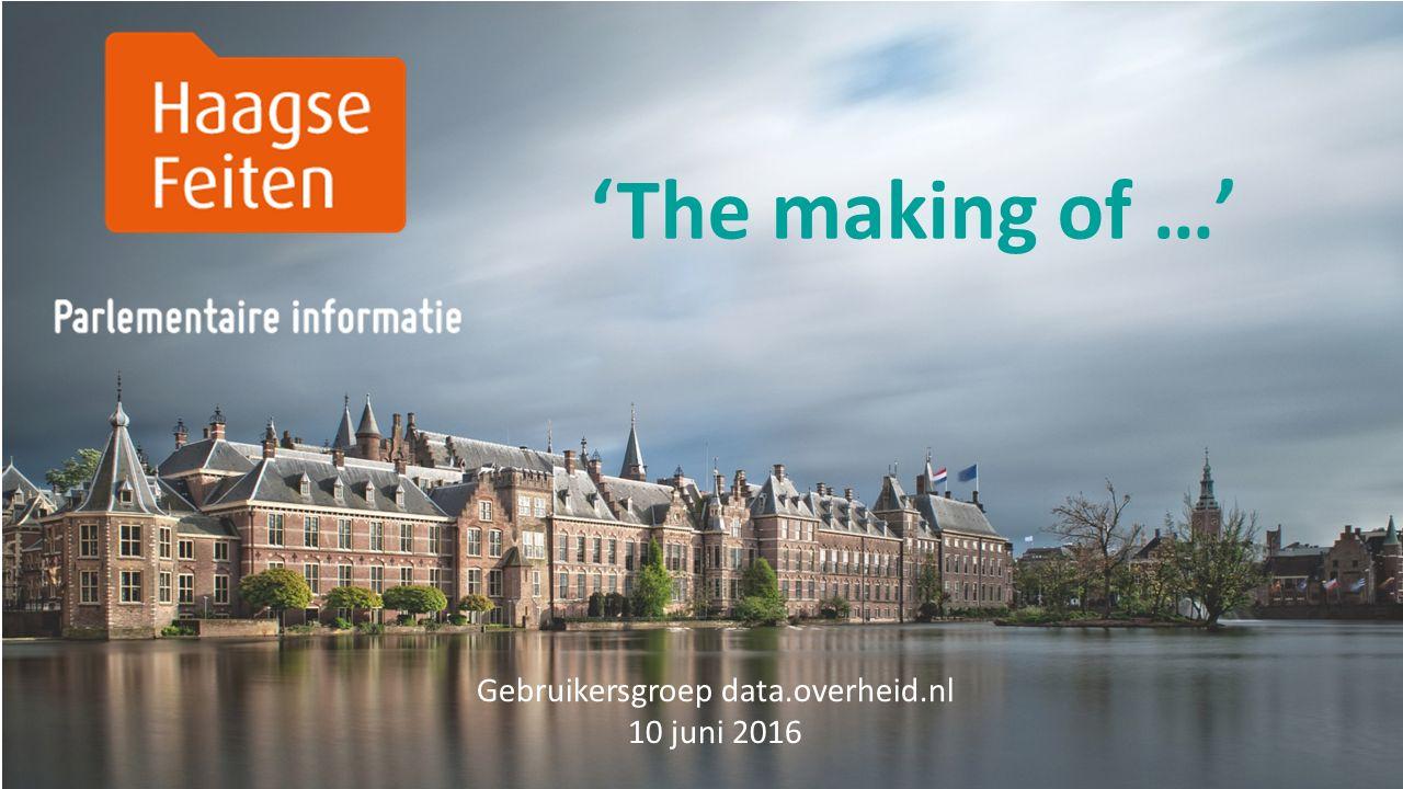 'The making of …' Gebruikersgroep data.overheid.nl 10 juni 2016
