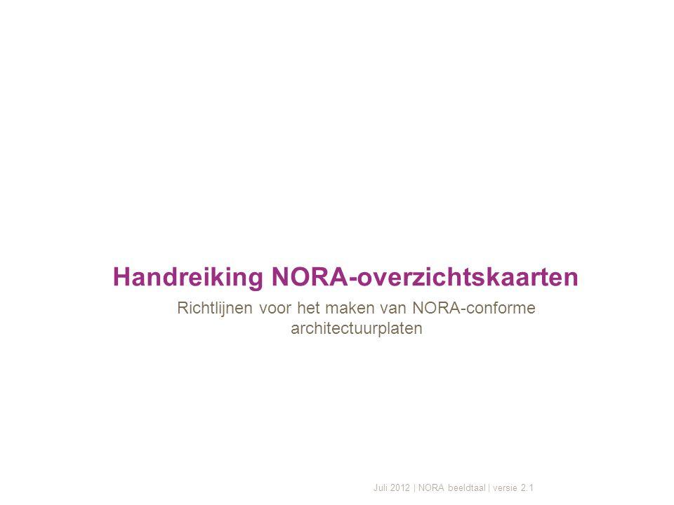 Juli 2012 | NORA beeldtaal | versie 2.1 Handreiking NORA-overzichtskaarten Richtlijnen voor het maken van NORA-conforme architectuurplaten