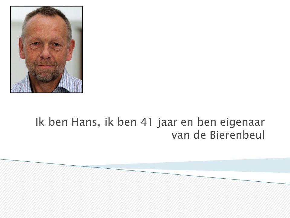 Ik ben Hans, ik ben 41 jaar en ben eigenaar van de Bierenbeul
