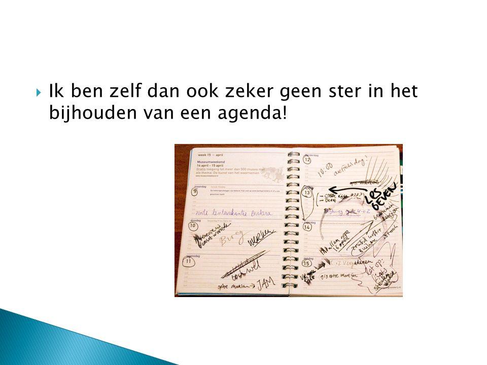  Ik ben zelf dan ook zeker geen ster in het bijhouden van een agenda!