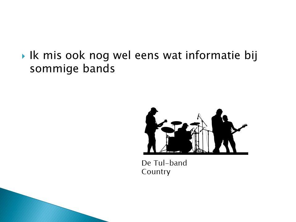  Ik mis ook nog wel eens wat informatie bij sommige bands De Tul-band Country