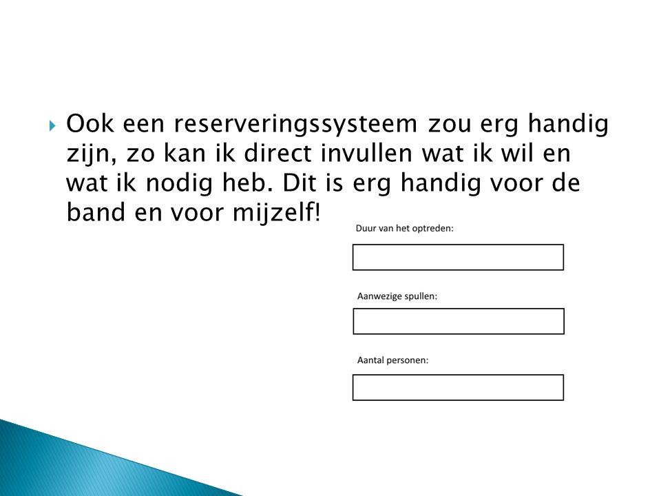  Ook een reserveringssysteem zou erg handig zijn, zo kan ik direct invullen wat ik wil en wat ik nodig heb.