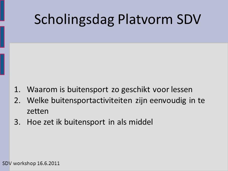 SDV workshop 16.6.2011 Scholingsdag Platvorm SDV 1.Waarom is buitensport zo geschikt voor lessen 2.Welke buitensportactiviteiten zijn eenvoudig in te zetten 3.Hoe zet ik buitensport in als middel