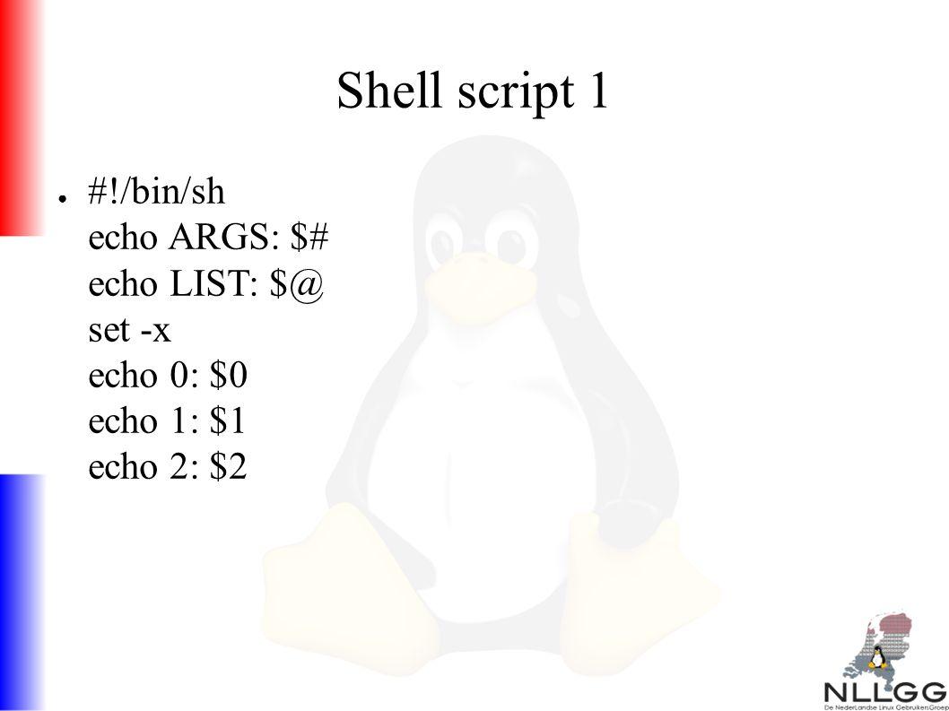 Shell script 1 ● #!/bin/sh echo ARGS: $# echo LIST: $@ set -x echo 0: $0 echo 1: $1 echo 2: $2