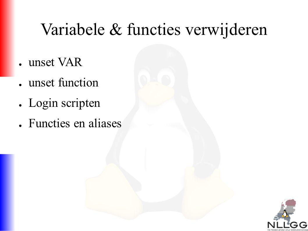 Variabele & functies verwijderen ● unset VAR ● unset function ● Login scripten ● Functies en aliases